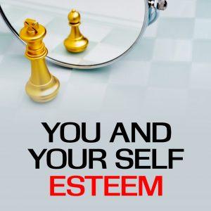 You and Your Self Esteem (e-Book)